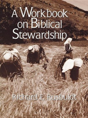 A Workbook on Biblical Stewardship   -     By: Richard Rusbuldt