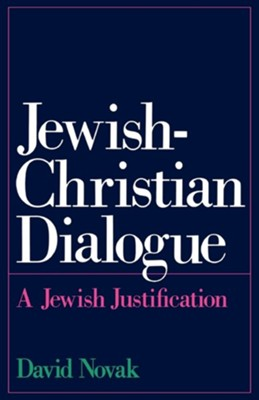 Jewish-Christian Dialogue: A Jewish Justification  -     By: David Novak