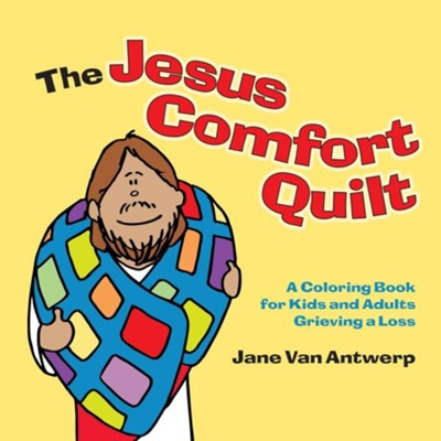 The Jesus Comfort Quilt: A Coloring Book for Kids and Adults Grieving a Loss  -     By: Jane Van Antwerp