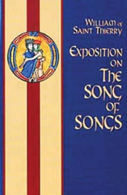 Exposition on the Song of Songs  -     Translated By: M. Columba Hart O.S.B.     By: William of Saint Thierry