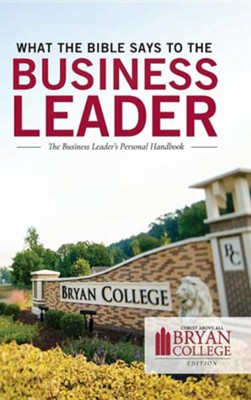What the Bible Says to the Business Leader: Bryan College Edition  -     By: Leadership Ministries Worldwide