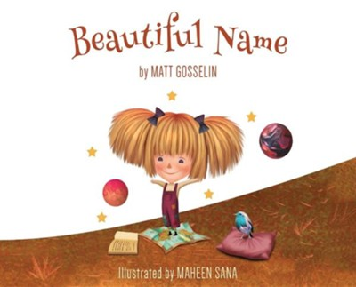 Beautiful NameFirst Printing Edition  -     By: Matt Gosselin     Illustrated By: Maheen Sana