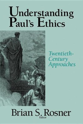 Understanding Paul's Ethics: Twentieth-Century  Approaches  -     Edited By: Brian S. Rosner     By: Edited by Brian S. Rosner