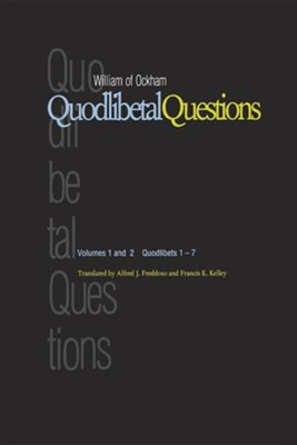 Quodlibetal Questions, Volumes I & II: Quodlibets 1-7   -     By: William of Ockham
