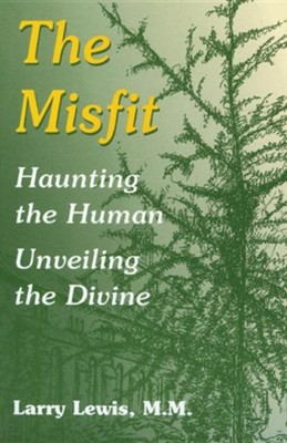 The Misfit: Haunting of the Human- Unveiling the Divine   -     By: Larry Lewis