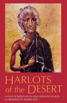Harlots of the Desert: A Study of Repentance in Early Monastic Sources  -     By: Benedicta Ward