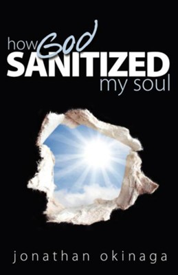 How God Sanitized My Soul  -     By: Jonathan Okinaga