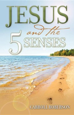 Jesus and the 5 Senses   -     By: Carroll Roberson
