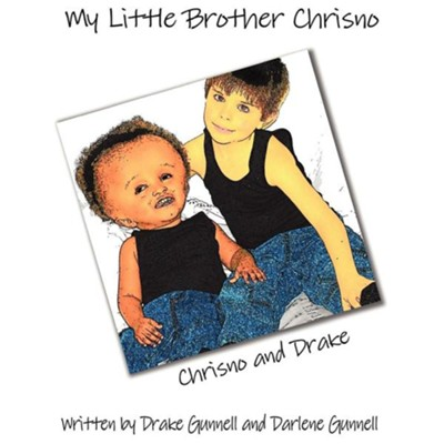My Little Brother Chrisno  -     By: Drake Gunnell, Darlene Gunnell