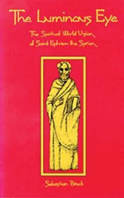 The Luminous Eye: The Spiritual World Vision of Saint EphremREV Edition  -     By: Sebastian P. Brock