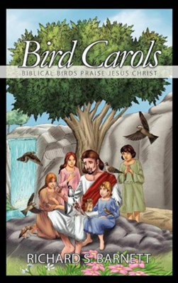 Bird Carols: Biblical Birds Praise Jesus Christ  -     By: Richard S. Barnett