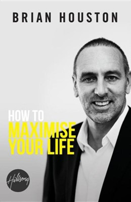 How to Maximise Your Life  -     By: Brian Houston