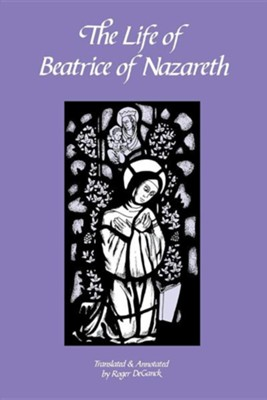 The Life of Beatrice of Nazareth  -     By: Roger DeGanck
