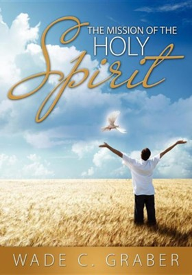 The Mission of the Holy Spirit  -     By: Wade C. Graber