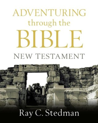 Adventuring through the Bible: New Testament  -     By: Ray C. Stedman