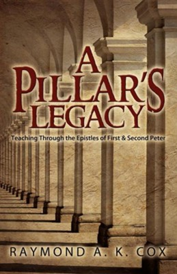 A Pillar's Legacy: Teaching Through the Epistles of First & Second Peter  -     By: Raymond A.K. Cox