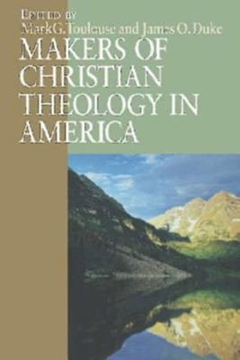 Makers of Christian Theology in America   -     By: Mark G. Toulouse, James O. Duke