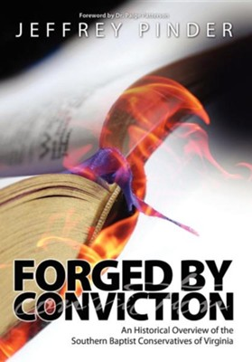 Forged by Conviction: An Historical Overview of the Southern Baptist Conservatives of Virginia  -     By: Jeffrey R. Pinder