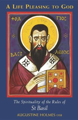 A Life Pleasing to God: The Spirituality of the Rules of St Basil  -     By: Augustine Holmes