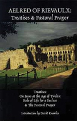 Aelred of Rievaulx: Treatises & Pastoral Prayer-Cf2  -     By: David Knoles