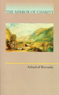 Aelred of Rievaulx: The Mirror of Charity  -     Translated By: Elizabeth Connor     By: Aelred, Elizabeth Connor & Charles Dumont