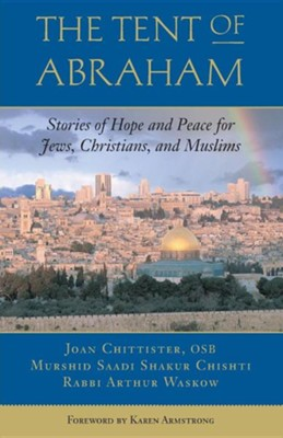 Tent of Abraham: Stories of Hope and Peace for Jews, Christians, and Muslims  -     By: Joan Chittister, Murshid Saadi Shakur Chishti, Arthur Waskow