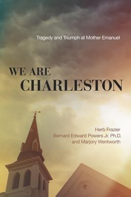 We Are Charleston  -     By: Herb Frazier, Dr. Bernard Edward Powers Jr., Marjory Wentworth