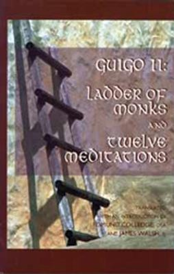 The Ladder of Monks and Twelve Meditations: A Letter on the Contemplative Life  -     Translated By: Edmund Colledge     By: Guigo II