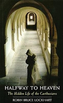 Halfway to Heaven: The Hidden Life of the Carthusians  -     By: Robin Bruce Lockhart