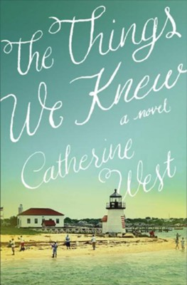 The Things We Knew  -     By: Catherine J. West