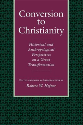 Conversion to Christianity: Historical and Anthropological Perspectives on a Great Transformation  -     Edited By: Robert W. Hefner     By: Robert W. Hefner(ED.)