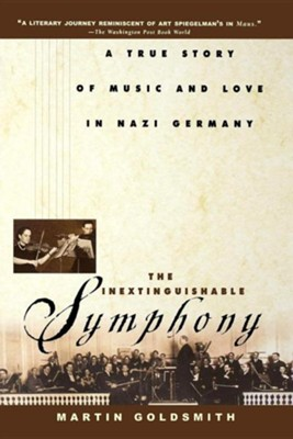 The Inextinguishable Symphony: A True Story of Music and Love in Nazi Germany  -     By: Martin Goldsmith