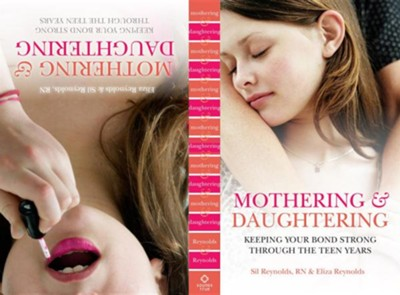 Mothering and Daughtering: Keeping Your Bond Strong Through the Teen Years  -     By: Eliza Reynolds, Sil Reynolds R.N.