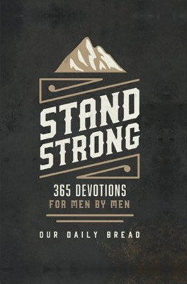 Stand Strong: 365 Daily Devotions for Men by Men   -     By: Our Daily Bread