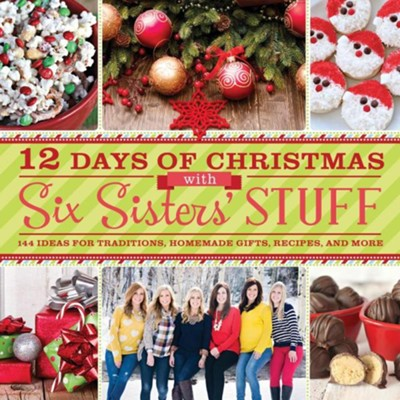 12 Days of Christmas with Six Sisters' Stuff: Recipes, Traditions, Homemade Gifts, and So Much More  -     By: Six Sisters' Stuff