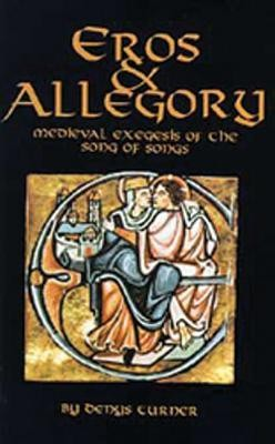 Eros & Allegory: Medieval Exegesis of the Song of Songs  -     By: Denys Turner