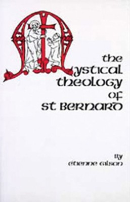 The Mystical Theology of St Bernard  -     By: Etienne Gilson, A.H. Downes