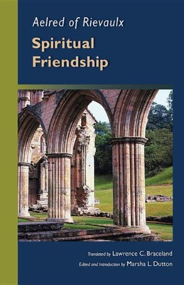 Aelred of Rievaulx: Spiritual Friendship  -     By: Lawrence C. Braceland, Marsha Dutton