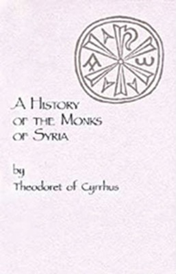 A History of the Monks of Syria  -     Translated By: R.M. Price     By: Theodoret of Cyrus