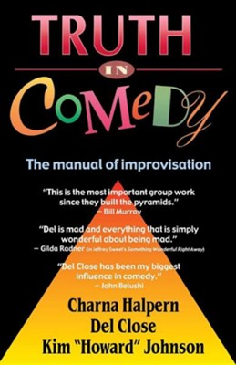Truth in Comedy: The Manual for Improvisation  -     By: Charna Halpern, DeL Close, Kim Howard Johnson