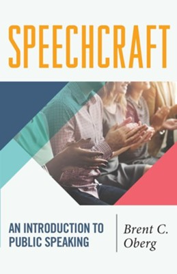 Speechcraft: An Introduction to Public Speaking  -     By: Brent C. Oberg