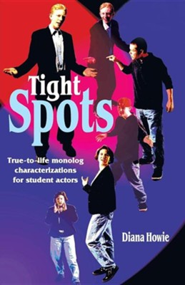 Tight Spots: True-To-Life Monolog Characterizations for Student Actors  -     By: Diana M. Howie