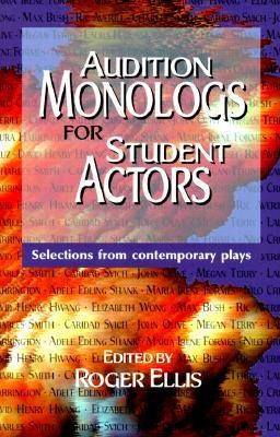 Audition Monologs for Student Actors: Selections from Contemporary Plays  -     Edited By: Roger Ellis     By: Roger Ellis(ED.)