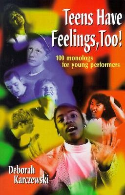 Teens Have Feelings, Too!: 100 Monologs for Young Performers  -     By: Deborah Karczewski