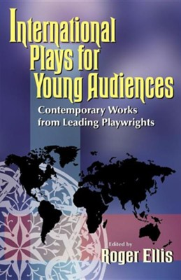 International Plays for Young Audiences: Contemporary Works from Leading Playwrights  -     Edited By: Roger Ellis     By: Roger Ellis(ED.)