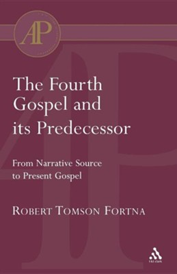 Fourth Gospel and its Predecessor  -     By: Robert Fortna