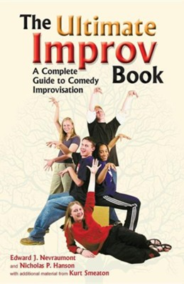 The Ultimate Improv Book: A Complete Guide to Comedy Improvisation  -     By: Edward J. Nevraumont, Kurt Smeaton, Nicholas P. Hanson