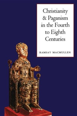 Christianity and Paganism in the Fourth to Eighth Centuries  -     By: Ramsay MacMullen