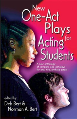 New One Act-Plays for Acting Students: A New Anthology of Complete One-Act Plays for One, Two or Three Actors  -     Edited By: Deb Bert, Norman A. Bert