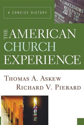 The American Church Experience: A Concise History  -     By: Thomas A. Askew, Richard V. Pierard